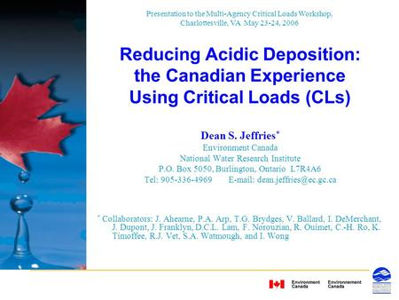 Reducing Acidic Deposition: the Canadian Experience Using Critical Loads (CLs) Dean S. Jeffries * Environment Canada National Water Research Institute.