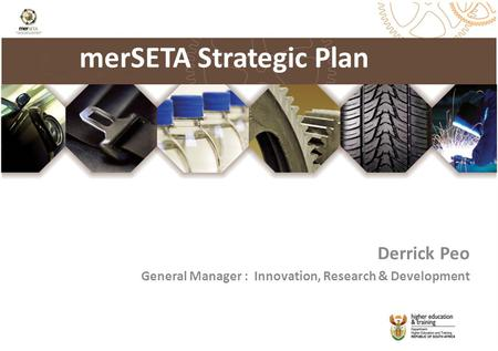 MerSETA Strategic Plan Derrick Peo General Manager : Innovation, Research & Development.