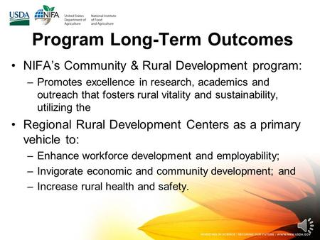 Program Long-Term Outcomes NIFA's Community & Rural Development program: –Promotes excellence in research, academics and outreach that fosters rural vitality.