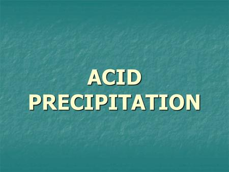 ACID PRECIPITATION. What is acid precipitation? Precipitation with a pH of less than 5.6 Precipitation with a pH of less than 5.6 Normal precipitation.