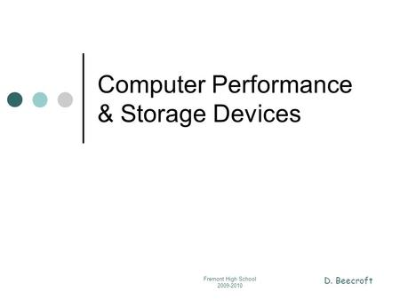 D. Beecroft Fremont High School 2009-2010 Computer Performance & Storage Devices.
