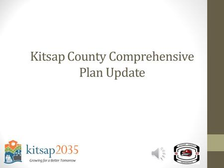Kitsap County Comprehensive Plan Update Overview of Presentation What is a Comprehensive Plan? History, Requirements, Timelines 2016 Comprehensive Plan.