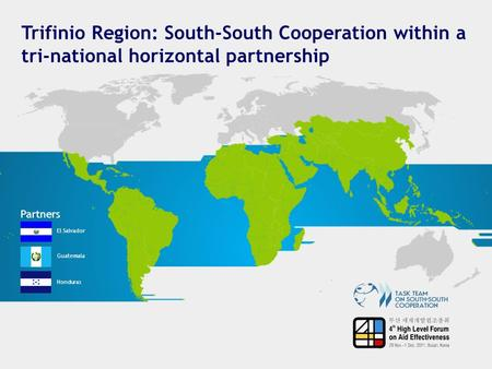 Trifinio Region: South-South Cooperation within a tri-national horizontal partnership Partners El Salvador Guatemala Honduras.