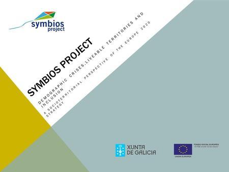 SYMBIOS PROJECT DEMOGRAPHIC CRISES,LIVEABLE TERRITORIES AND INCLUSION A SOCIOTERRITORIAL PERSPECTIVE OF THE EUROPE 2020 STRATEGY.