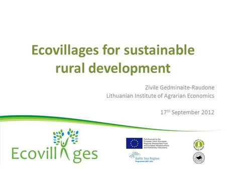 Ecovillages for sustainable rural development Zivile Gedminaite-Raudone Lithuanian Institute of Agrarian Economics 17 th September 2012.
