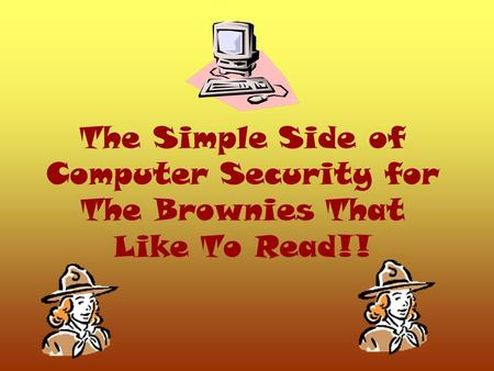 The Simple Side of Computer Security for The Brownies That Like To Read!!