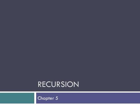 RECURSION Chapter 5. Chapter Objectives  To understand how to think recursively  To learn how to trace a recursive method  To learn how to write recursive.
