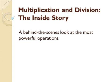 Multiplication and Division: The Inside Story A behind-the-scenes look at the most powerful operations.