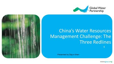 Www.gwp.org China's Water Resources Management Challenge: The Three Redlines E Presented by Dajun Shen.
