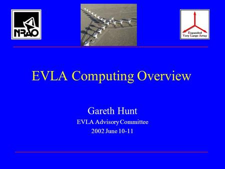 EVLA Computing Overview Gareth Hunt EVLA Advisory Committee 2002 June 10-11.