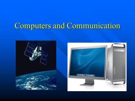 Computers and Communication. Computer Technology is responsible for causing great leaps forward in communication technology. Computer Technology is responsible.