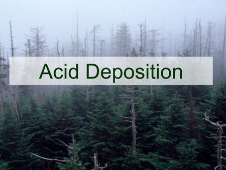 Acid Deposition. Acid Rain What is it? Why do we care?
