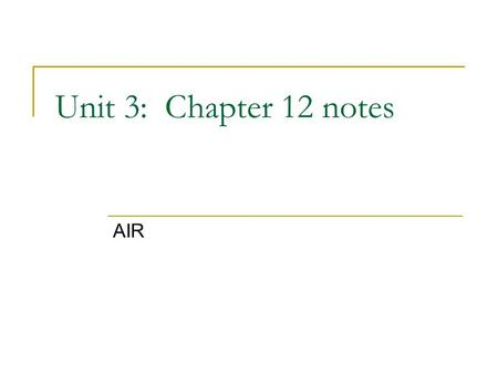 Unit 3: Chapter 12 notes AIR.