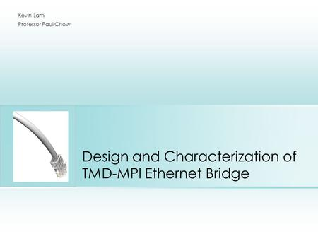 Design and Characterization of TMD-MPI Ethernet Bridge Kevin Lam Professor Paul Chow.