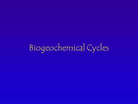 Biogeochemical Cycles. 3 Fundamental Laws of Nature Conservation of Matter 1st Law of Thermodynamics (Conservation of Energy) 2nd Law of Thermodynamics.