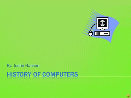 By: Justin Hansen There are many different eras since 1940- the future. There are five Generations. Each Generation gave the computer world something.