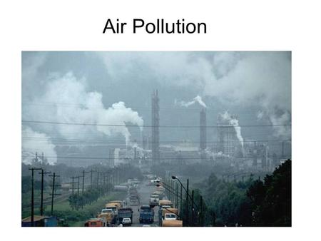 Air Pollution. Toxicity Toxin- any substance that is inhaled, ingested, or absorbed and can damage an organism. Toxicity- a measurement of how biologically.
