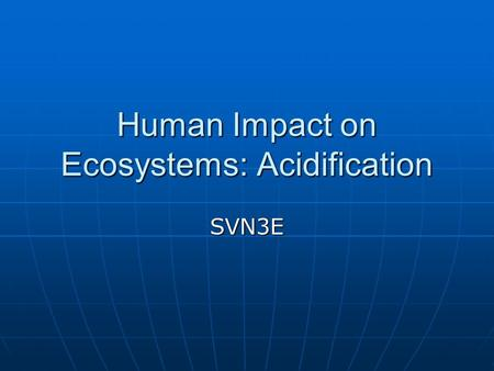 Human Impact on Ecosystems: Acidification SVN3E. Acid precipitation Rain and snow is naturally slightly acidic with a pH of approximately 5.6.
