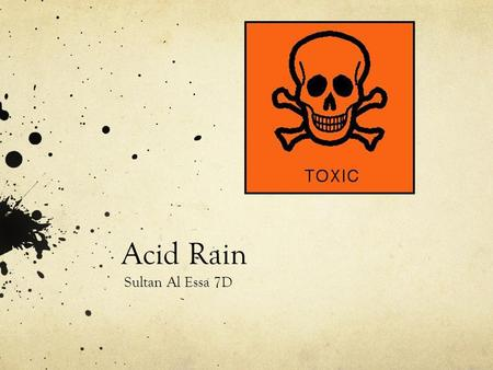 Acid Rain Sultan Al Essa 7D. Meaning of Acid Rain Acid rain when acid mix with the rain while falling down.