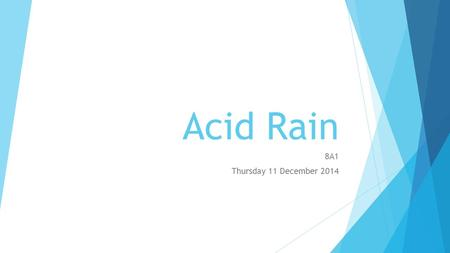 Acid Rain 8A1 Thursday 11 December 2014. Learning Intentions  At the end of this lesson, you will be able to:  Describe how acid rain is formed  Identify.