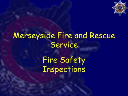 Merseyside Fire and Rescue Service Fire Safety Inspections.