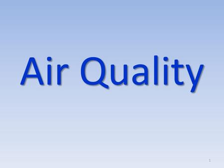 Air Quality 1. The Air Components A person may survive many days without food, or few days without water, but without air a person could not exist long.