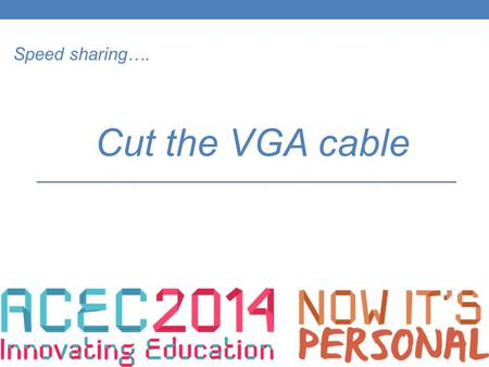 Speed sharing…. Cut the VGA cable. Richard Kelleher eLearning Co-ordinator Killester College, Springvale, Victoria.