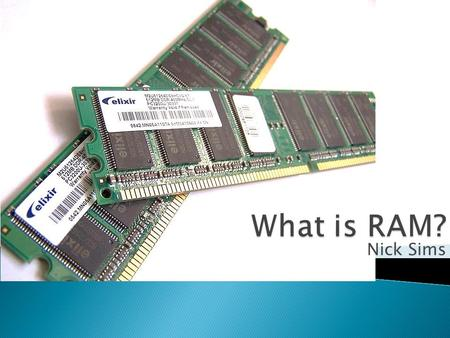 What is RAM? Nick Sims.