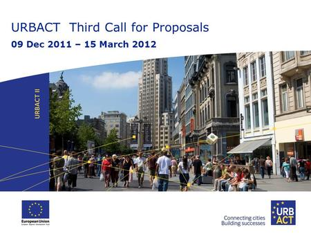 URBACT Third Call for Proposals 09 Dec 2011 – 15 March 2012.