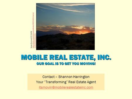 "MOBILE REAL ESTATE, INC. OUR GOAL IS TO GET YOU MOVING! Contact – Shannon Harrington Your ""Transforming"" Real Estate Agent"