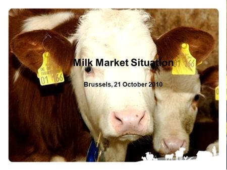 Milk Market Situation Brussels, 21 October 2010. Market Situation, 21 October 20102 !!! Data from some Member States are confidential and are NOT included.