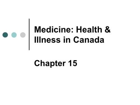 Medicine: Health & Illness in Canada Chapter 15. Copyright © 2007 Pearson Education Canada 15-2 Symbolic Interactionist Perspective Role of culture in.