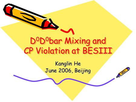 D 0 D 0 bar Mixing and CP Violation at BESIII Kanglin He June 2006, Beijing.