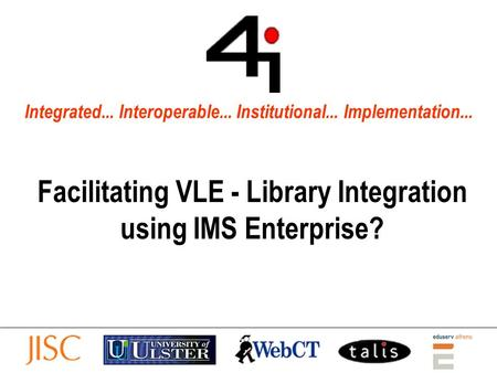 Integrated... Interoperable... Institutional... Implementation... Facilitating VLE - Library Integration using IMS Enterprise?
