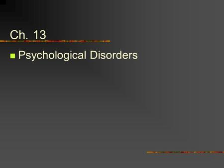 Ch. 13 Psychological Disorders. 1. Perspectives on Psychological Disorders Societal Does the behavior conform to existing social norms? Individual Personal.