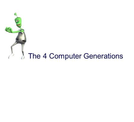 The 4 Computer Generations. I n the beginning... A generation refers to the state of improvement in the development of a product. This term is also used.