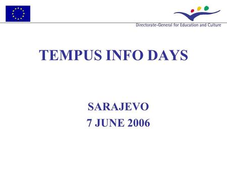 TEMPUS INFO DAYS SARAJEVO 7 JUNE 2006. GUIDE FOR APPLICANTS 2005 What's new in Tempus ? Tempus.