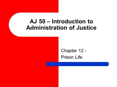 AJ 50 – Introduction to Administration of Justice Chapter 12 - Prison Life.