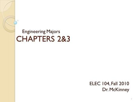 CHAPTERS 2&3 Engineering Majors 1 ELEC 104, Fall 2010 Dr. McKinney.