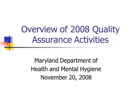 Overview of 2008 Quality Assurance Activities Maryland Department of Health and Mental Hygiene November 20, 2008.
