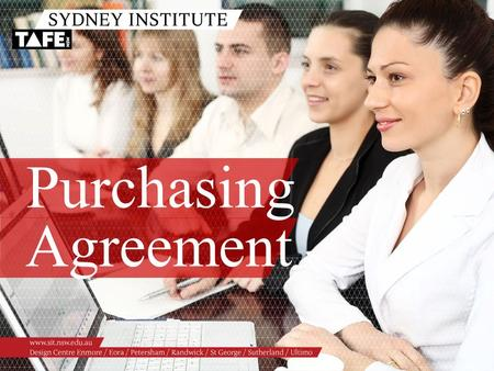 Purchasing Agreement. Ambition in Action www.sit.nsw.edu.au PURCHASING AGREEMENT Purpose Set out the terms by which the DDG TAFE purchases training services.