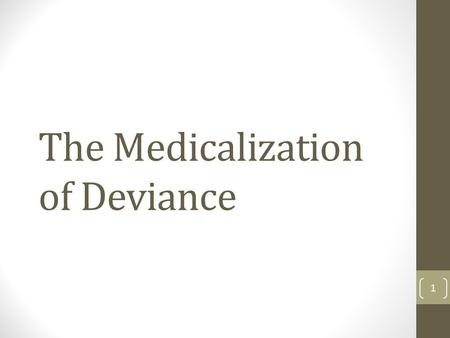 The Medicalization of Deviance 1. Disease vs. Illness Disease: bio-physiological phenomena that manifest themselves as changes in and malfunctions of.