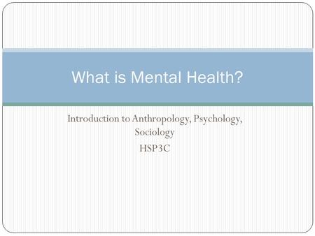 Introduction to Anthropology, Psychology, Sociology HSP3C