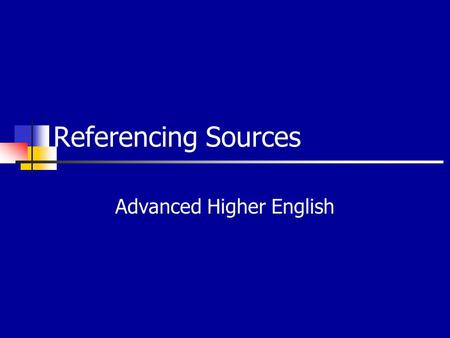 Referencing Sources Advanced Higher English. Avoiding Plagiarism Your essay has to be your own work but you can include quotes from existing materials.