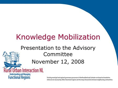 Knowledge Mobilization Presentation to the Advisory Committee November 12, 2008.