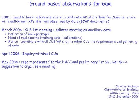 Ground based observations for Gaia 2001 : need to have reference stars to calibrate AP algorithms for Gaia i.e. stars with well-known APs that will observed.