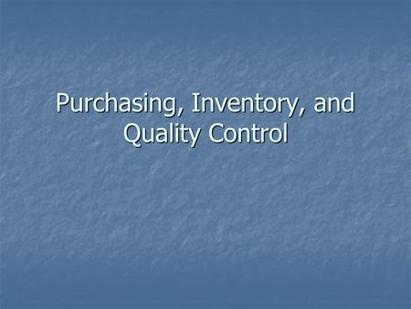 Purchasing, Inventory, and Quality Control. Purchasing What is it? What is it? Types Types Retailing Retailing Manufacturing plant Manufacturing plant.