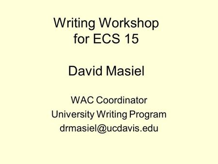 Writing Workshop for ECS 15 David Masiel WAC Coordinator University Writing Program