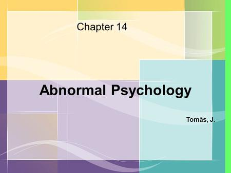 Chapter 14 Abnormal Psychology Tomàs, J.. Who is abnormal?
