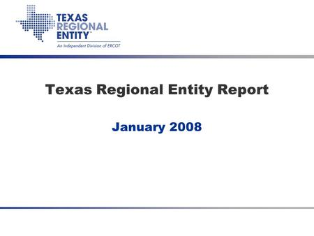 January 2008 Texas Regional Entity Report. 2 Performance Highlights ●ERCOT's Control Performance Standard (NERC CPS1) score for November – 112.06 ●Scores.